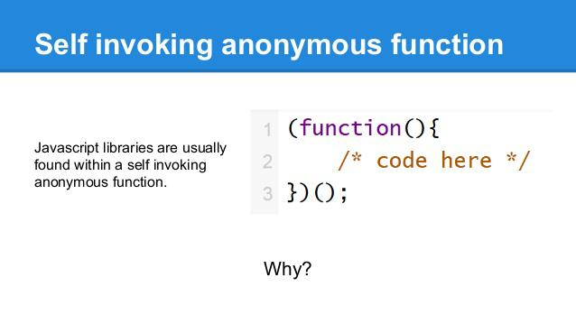 Why do you need a self-invoking function in JavaScript?